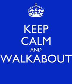 "Poster: KEEP CALM AND ""WALKABOUT"""