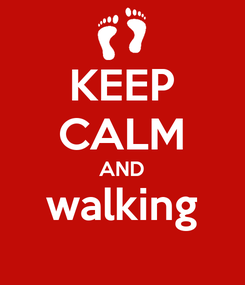 Poster: KEEP CALM AND walking