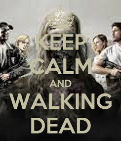 Poster: KEEP CALM AND WALKING DEAD
