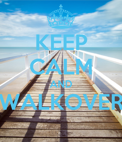 Poster: KEEP CALM AND WALKOVER
