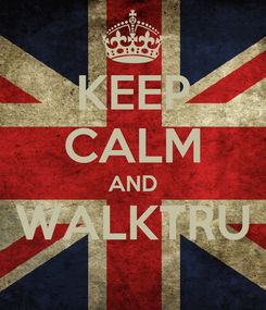 Poster: KEEP CALM AND WALKTRU