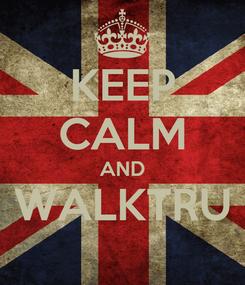 Poster: KEEP CALM AND WALKTRU