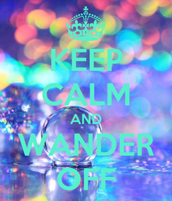 Poster: KEEP CALM AND WANDER OFF