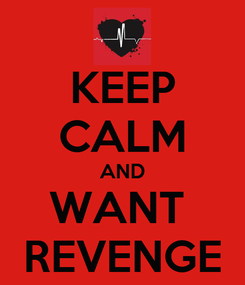 Poster: KEEP CALM AND WANT  REVENGE