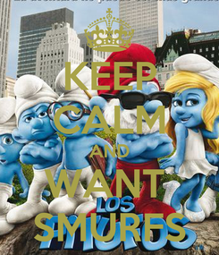 Poster: KEEP CALM AND WANT  SMURFS
