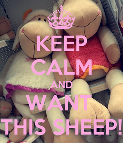 Poster: KEEP CALM AND WANT  THIS SHEEP!