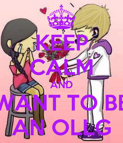 Poster: KEEP CALM AND WANT TO BE AN OLLG