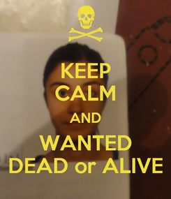 Poster: KEEP CALM AND WANTED DEAD or ALIVE