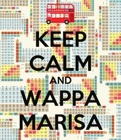 Poster: KEEP CALM AND WAPPA MARISA