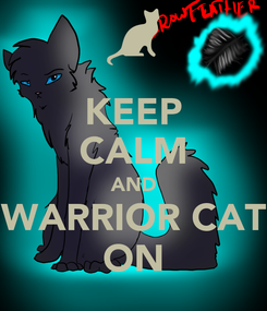 Poster: KEEP CALM AND WARRIOR CAT ON