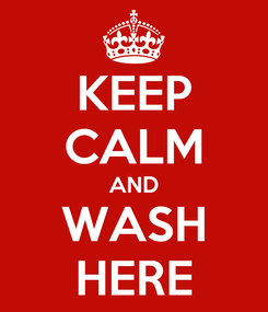 Poster: KEEP CALM AND WASH HERE