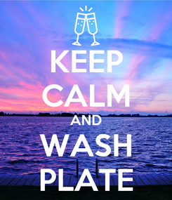 Poster: KEEP CALM AND WASH PLATE