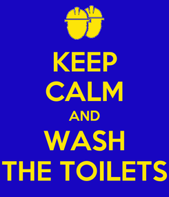 Poster: KEEP CALM AND WASH THE TOILETS
