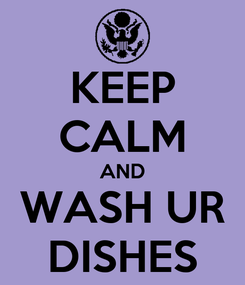 Poster: KEEP CALM AND WASH UR DISHES