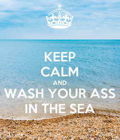 Poster: KEEP CALM AND WASH YOUR ASS IN THE SEA