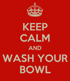 Poster: KEEP CALM AND WASH YOUR BOWL