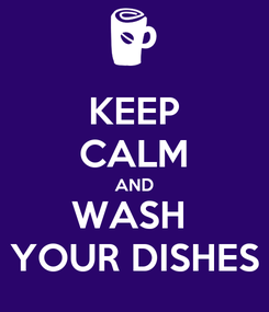 Poster: KEEP CALM AND WASH  YOUR DISHES