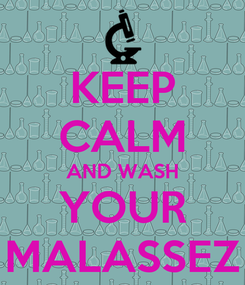 Poster: KEEP CALM AND WASH YOUR MALASSEZ