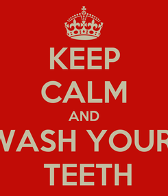 Poster: KEEP CALM AND WASH YOUR   TEETH