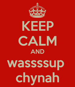 Poster: KEEP CALM AND wassssup  chynah