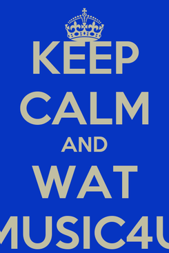 Poster: KEEP CALM AND WAT MUSIC4U