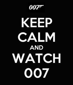 Poster: KEEP CALM AND WATCH 007