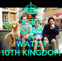 Poster: KEEP CALM AND WATCH 10TH KINGDOM