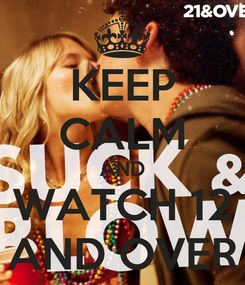 Poster: KEEP CALM AND WATCH 12 AND OVER