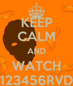 Poster: KEEP CALM AND WATCH 123456RVD