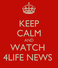 Poster: KEEP CALM AND WATCH  4LIFE NEWS