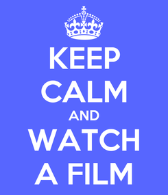 Poster: KEEP CALM AND WATCH A FILM