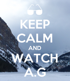 Poster: KEEP CALM AND WATCH A.G