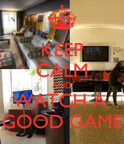Poster: KEEP CALM AND WATCH A  GOOD GAME