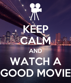 Poster: KEEP CALM AND WATCH A GOOD MOVIE