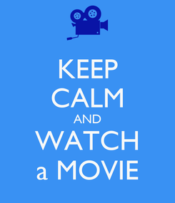 Poster: KEEP CALM AND WATCH a MOVIE