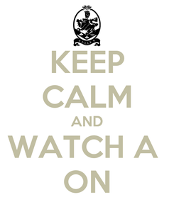 Poster: KEEP CALM AND WATCH A  ON