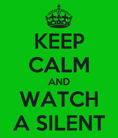 Poster: KEEP CALM AND WATCH A SILENT