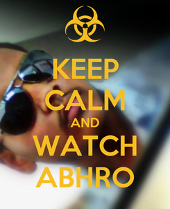 Poster: KEEP CALM AND WATCH ABHRO