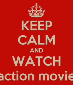 Poster: KEEP CALM AND WATCH action movie