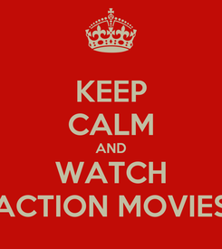 Poster: KEEP CALM AND WATCH ACTION MOVIES
