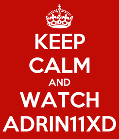 Poster: KEEP CALM AND WATCH ADRIN11XD