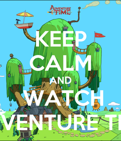 Poster: KEEP CALM AND  WATCH ADVENTURE TIME