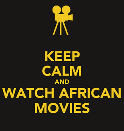 Poster: KEEP CALM AND WATCH AFRICAN MOVIES