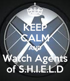 Poster: KEEP CALM AND Watch Agents of S.H.I.E.L.D