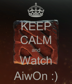 Poster: KEEP CALM and Watch AiwOn :)