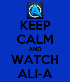 Poster: KEEP CALM AND WATCH ALI-A