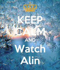 Poster: KEEP CALM AND Watch Alin