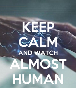Poster: KEEP CALM AND WATCH ALMOST HUMAN