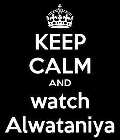 Poster: KEEP CALM AND watch Alwataniya