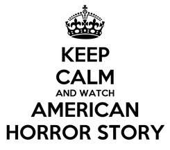 Poster: KEEP CALM AND WATCH AMERICAN HORROR STORY